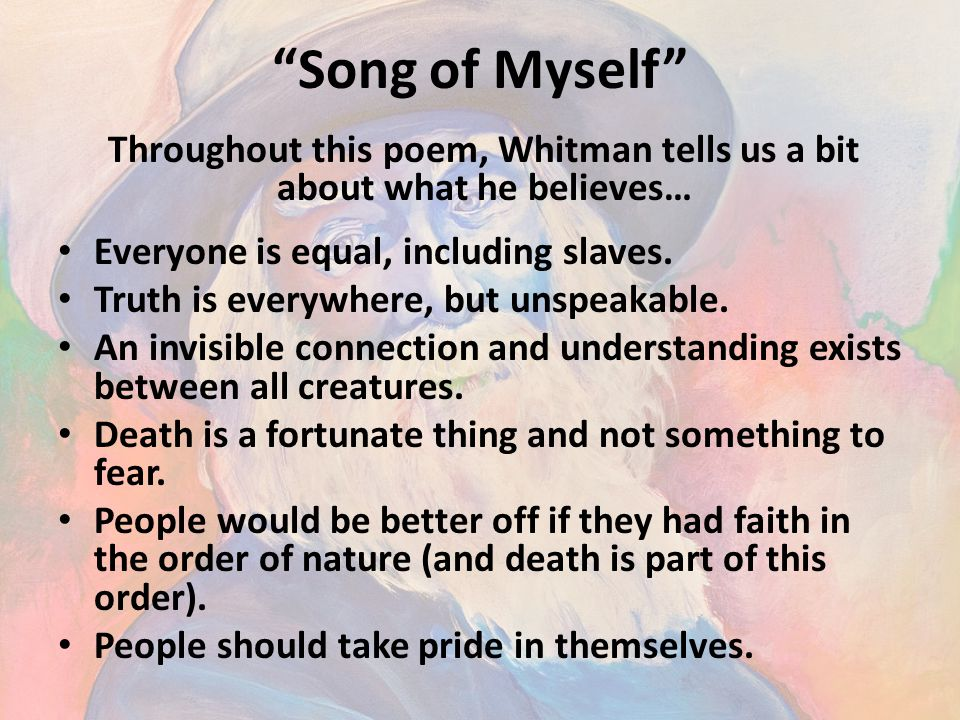 Throughout this poem, Whitman tells us a bit about what he believes…