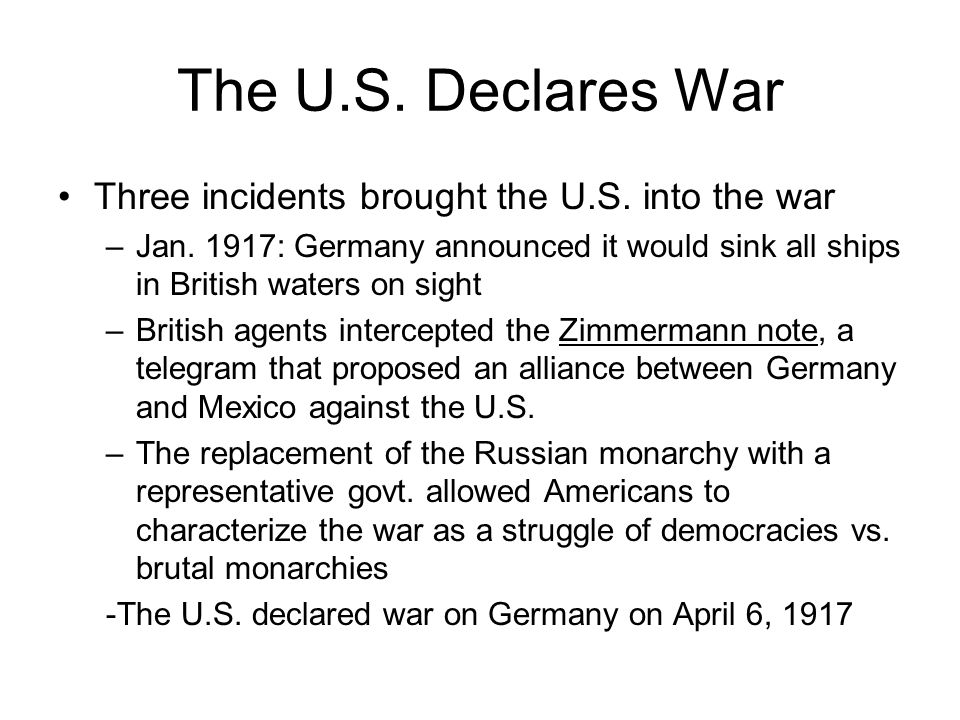 The U.S. Declares War Three incidents brought the U.S. into the war