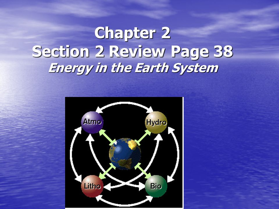 Chapter 2 Section 2 Review Page 38 Energy in the Earth System