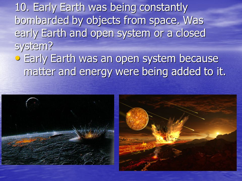 10. Early Earth was being constantly bombarded by objects from space