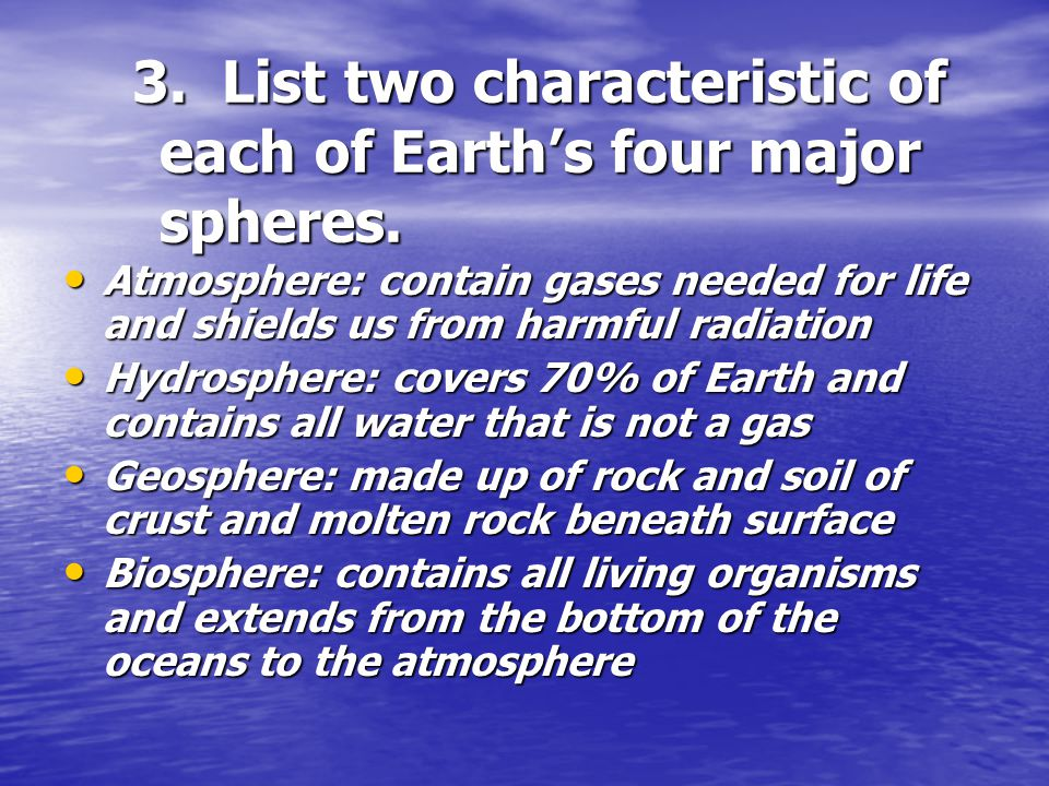 3. List two characteristic of each of Earth's four major spheres.