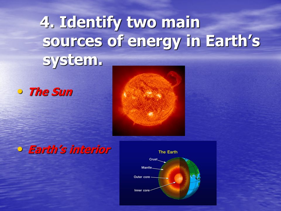 4. Identify two main sources of energy in Earth's system.
