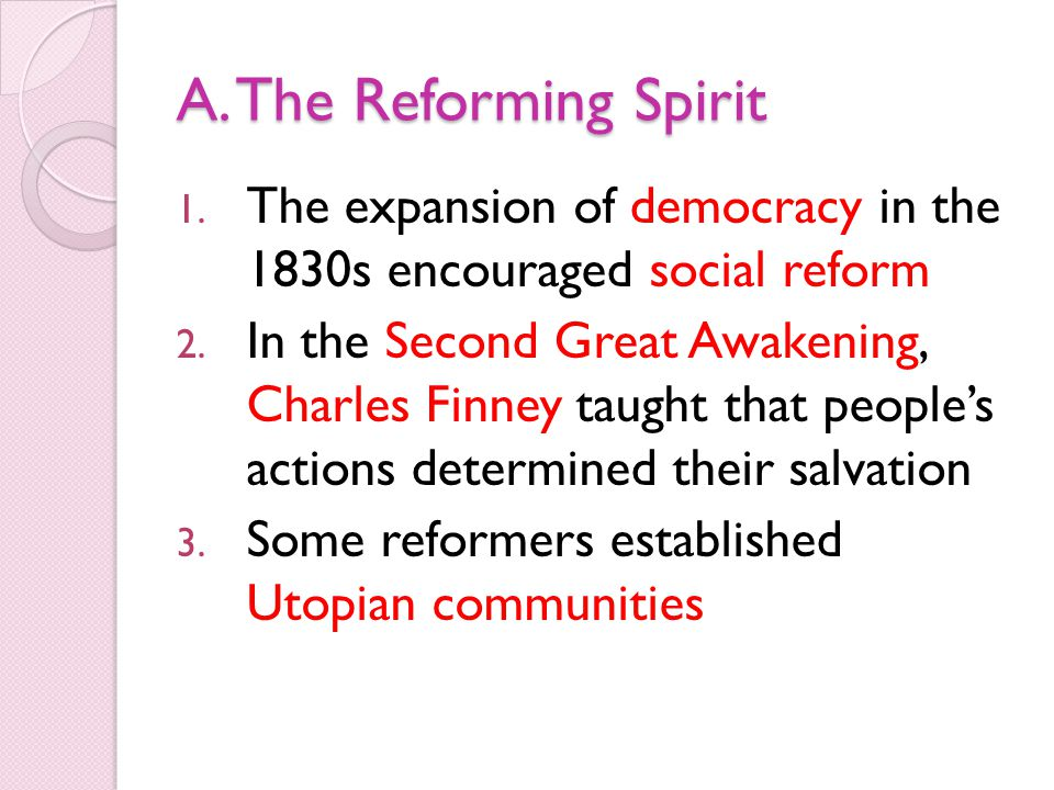 A. The Reforming Spirit The expansion of democracy in the 1830s encouraged social reform.