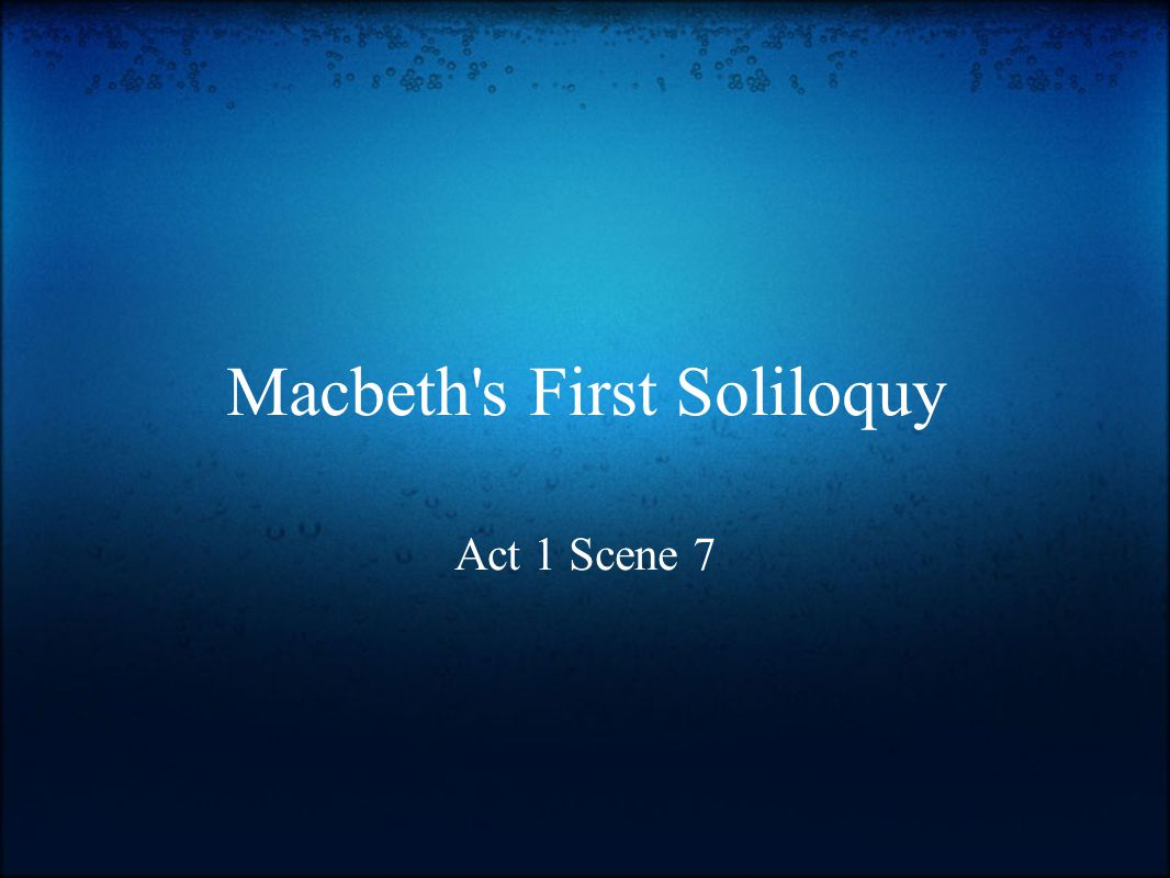 an examination of the soliloquies in the play macbeth by william shakespeare Gcse english course work macbeth and soliloquies by joe swainson this play was written by sir william shakespeare and was first performed in front of king james at hamilton court in 1606 the play is set in the 1500s in scotland.