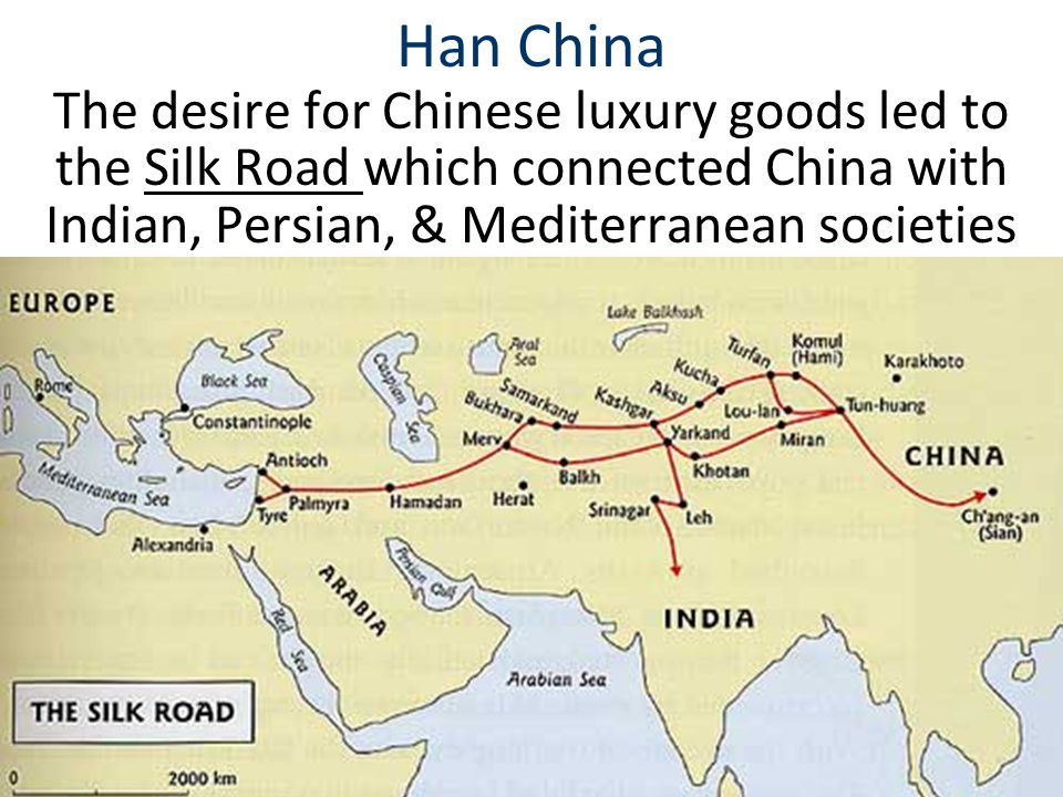 Han China The desire for Chinese luxury goods led to the Silk Road which connected China with Indian, Persian, & Mediterranean societies.