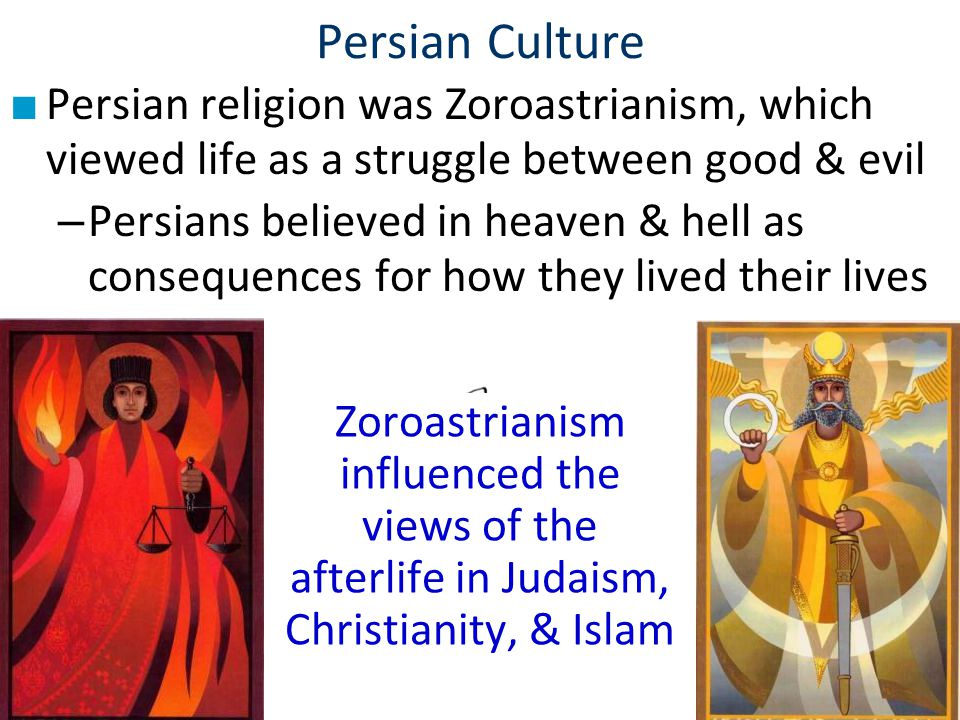 Persian Culture Persian religion was Zoroastrianism, which viewed life as a struggle between good & evil.