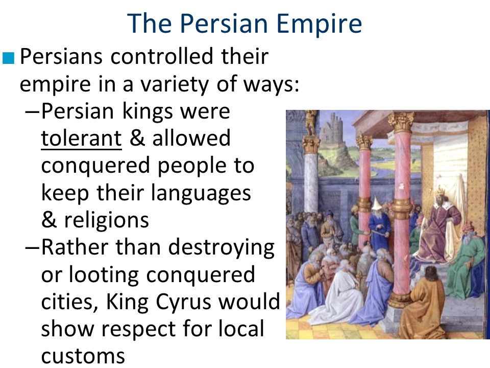The Persian Empire Persians controlled their empire in a variety of ways: