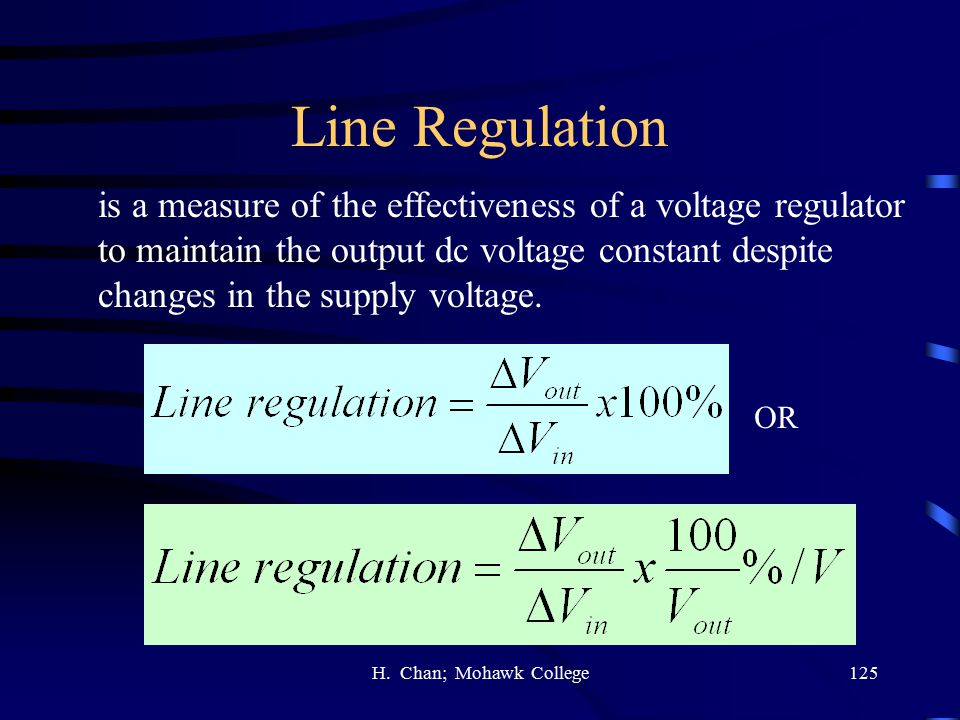 Line Regulation is a measure of the effectiveness of a voltage regulator. to maintain the output dc voltage constant despite.