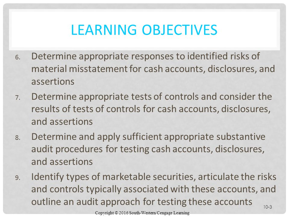 Learning Objectives Determine appropriate responses to identified risks of material misstatement for cash accounts, disclosures, and assertions.
