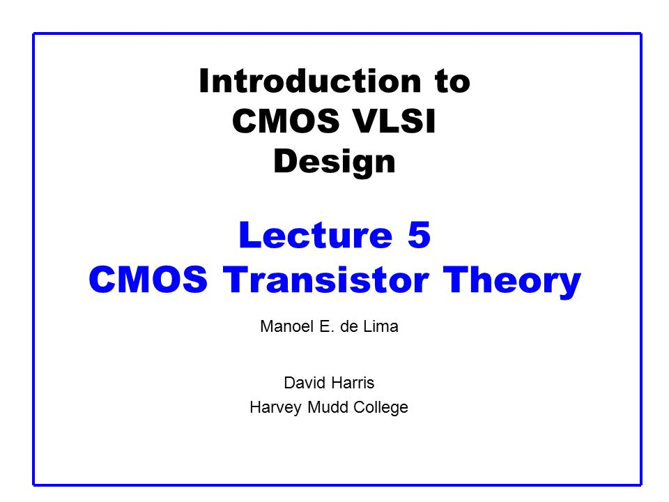 Introduction to CMOS VLSI Design Lecture 5 CMOS Transistor Theory