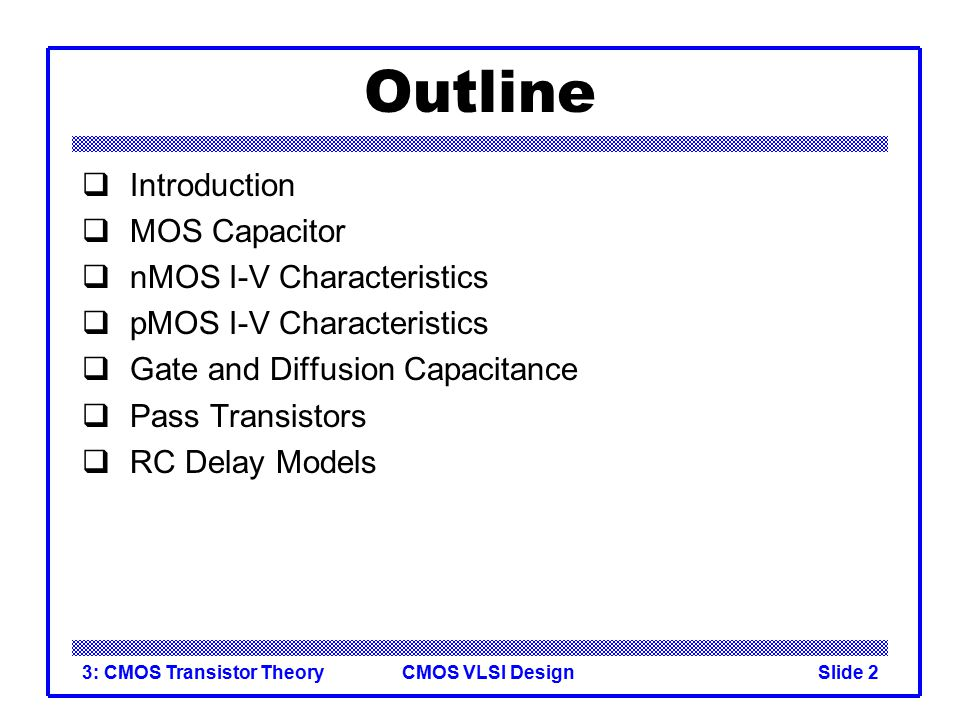 Outline Introduction MOS Capacitor nMOS I-V Characteristics