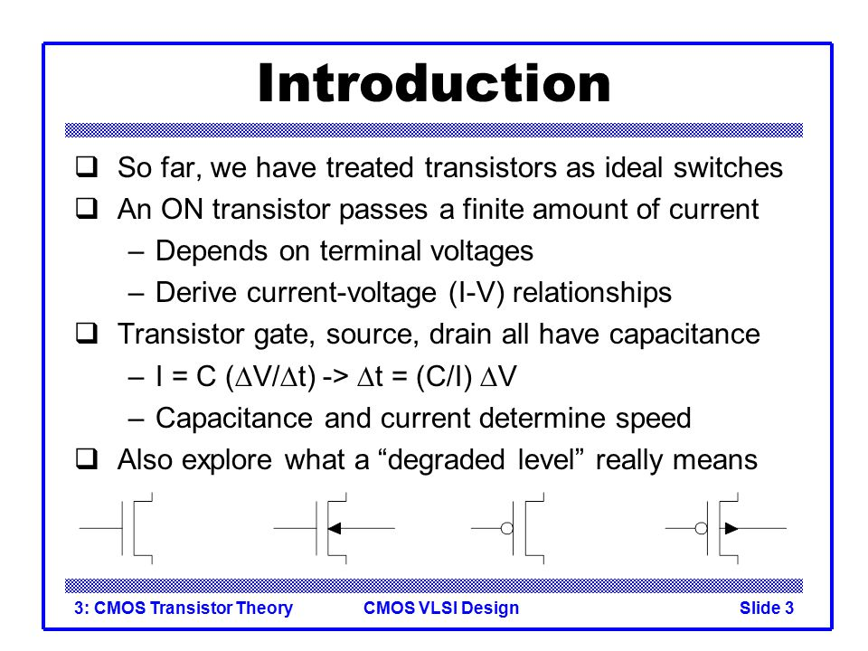 Introduction So far, we have treated transistors as ideal switches