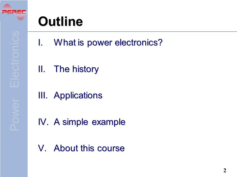 Outline What is power electronics The history Applications