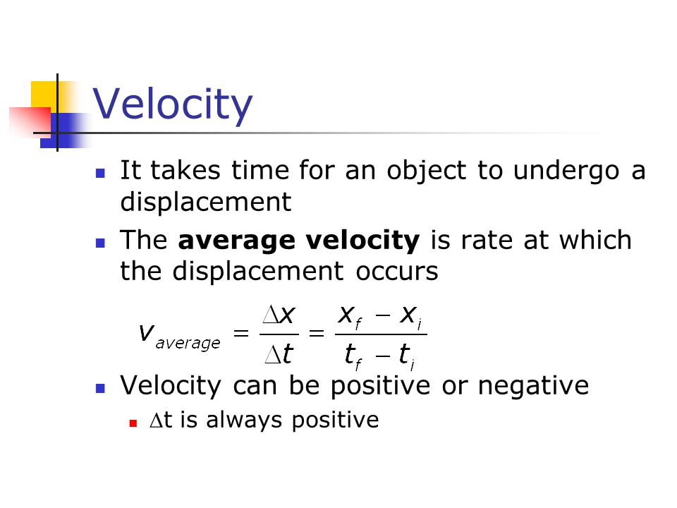 Velocity It takes time for an object to undergo a displacement