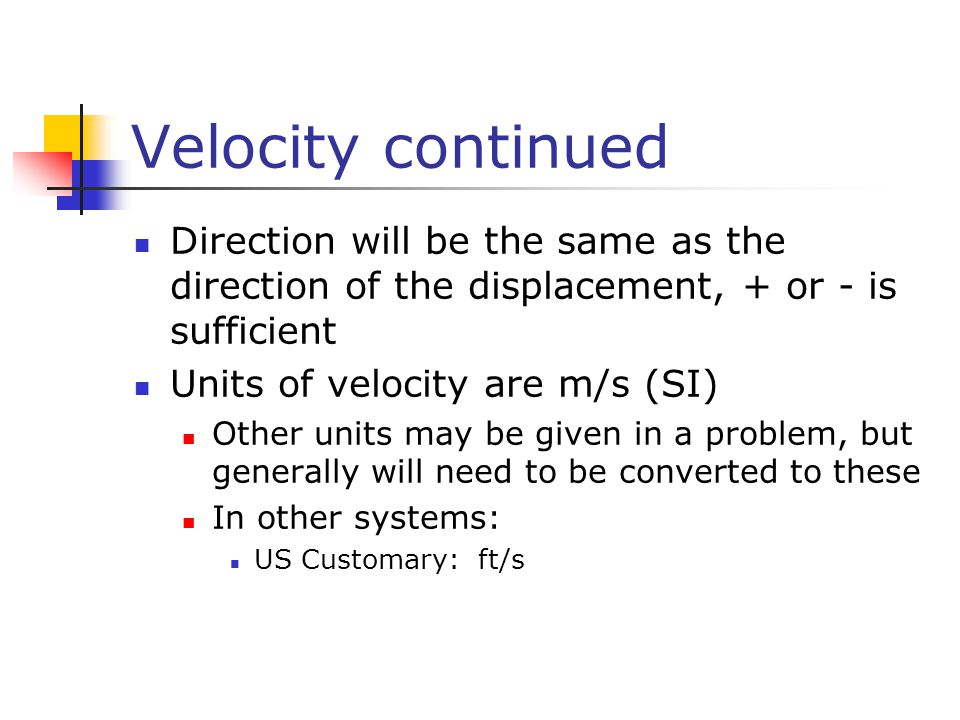 Velocity continued Direction will be the same as the direction of the displacement, + or - is sufficient.