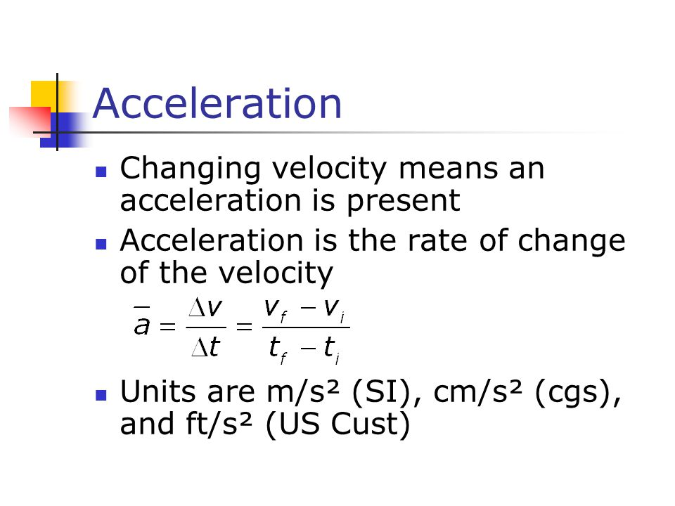 Acceleration Changing velocity means an acceleration is present