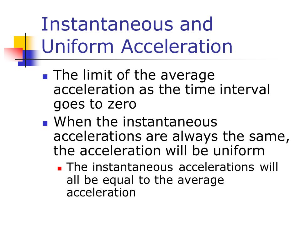 Instantaneous and Uniform Acceleration