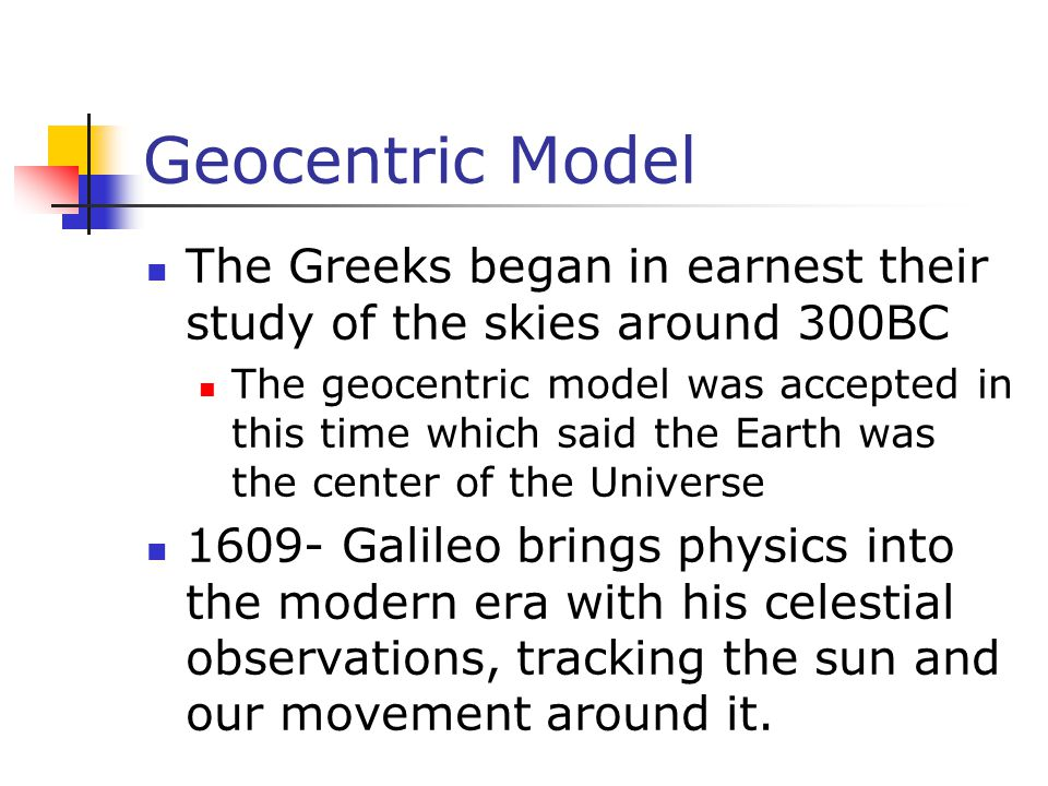Geocentric Model The Greeks began in earnest their study of the skies around 300BC.
