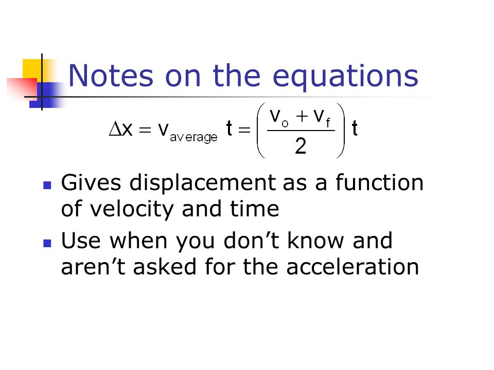 Notes on the equations Gives displacement as a function of velocity and time.