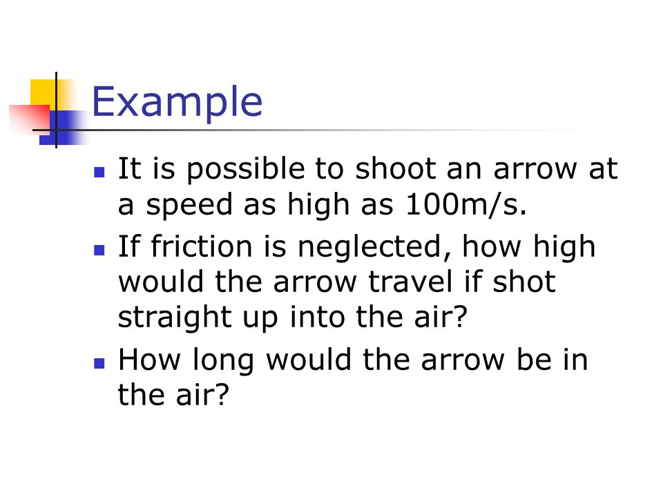 Example It is possible to shoot an arrow at a speed as high as 100m/s.