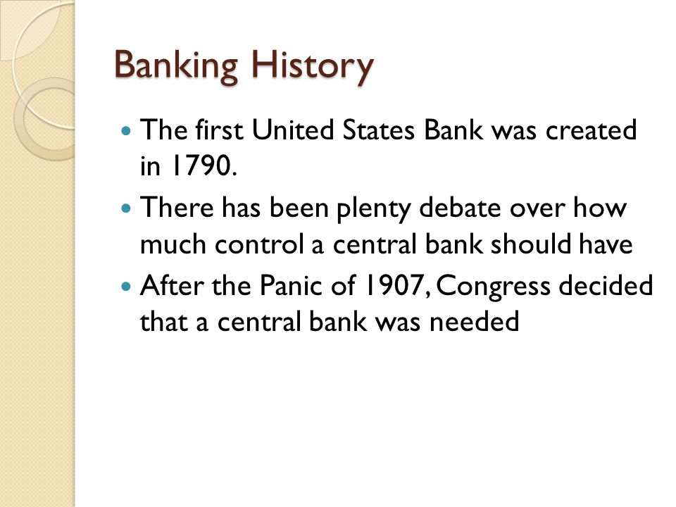 Banking History The first United States Bank was created in 1790.