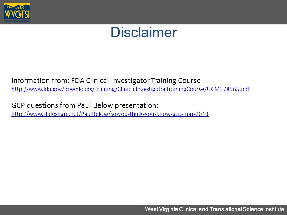 Disclaimer Information from: FDA Clinical Investigator Training Course