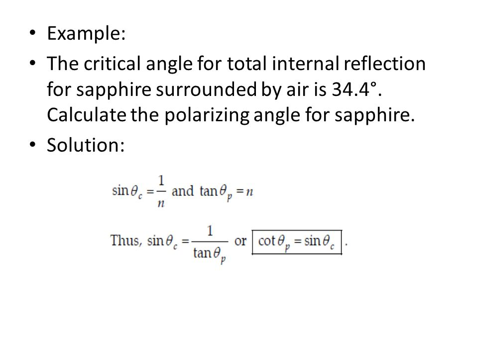 Example: The critical angle for total internal reflection for sapphire surrounded by air is 34.4°. Calculate the polarizing angle for sapphire.