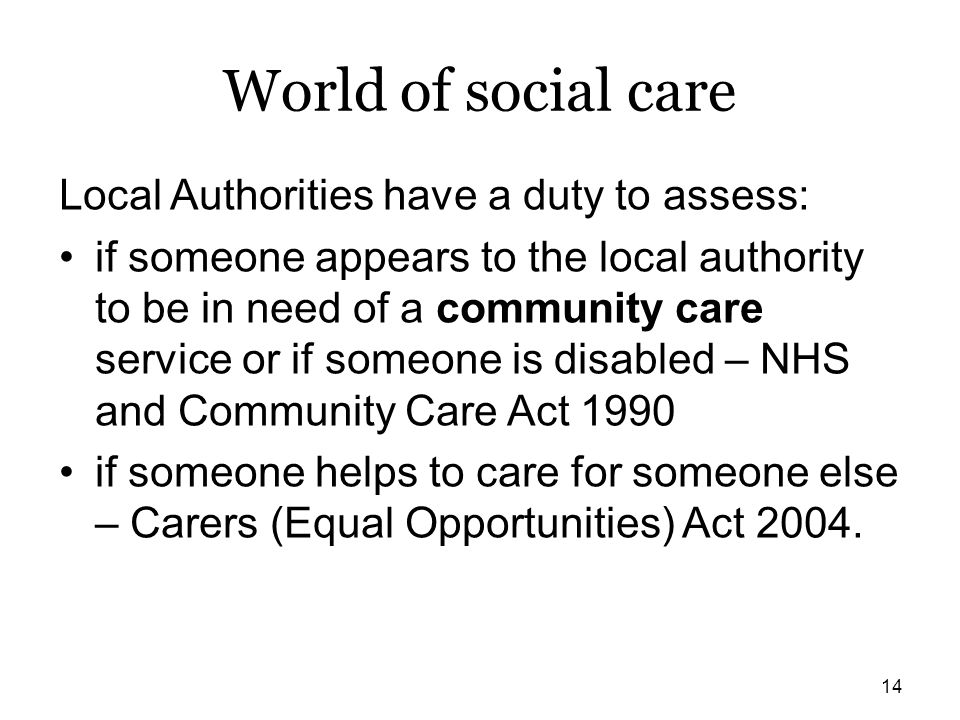 World of social care Local Authorities have a duty to assess: