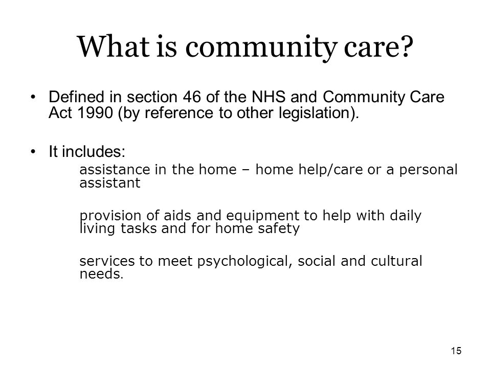 What is community care Defined in section 46 of the NHS and Community Care Act 1990 (by reference to other legislation).