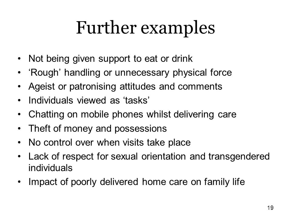 Further examples Not being given support to eat or drink