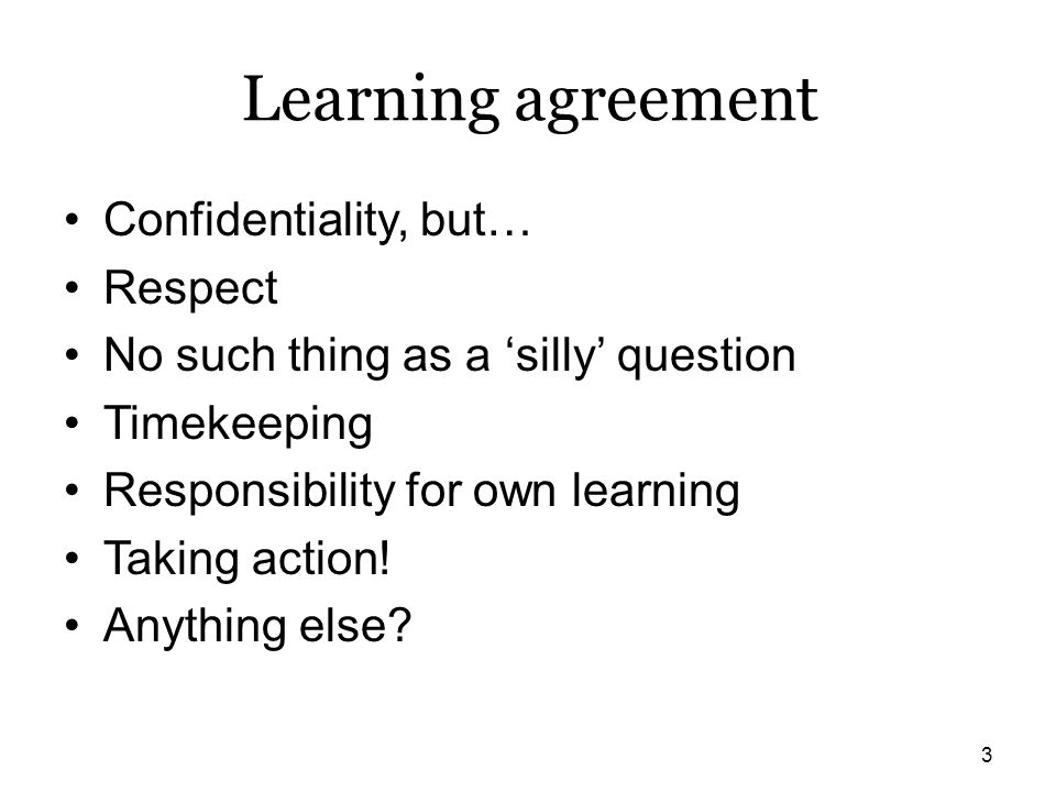 Learning agreement Confidentiality, but… Respect