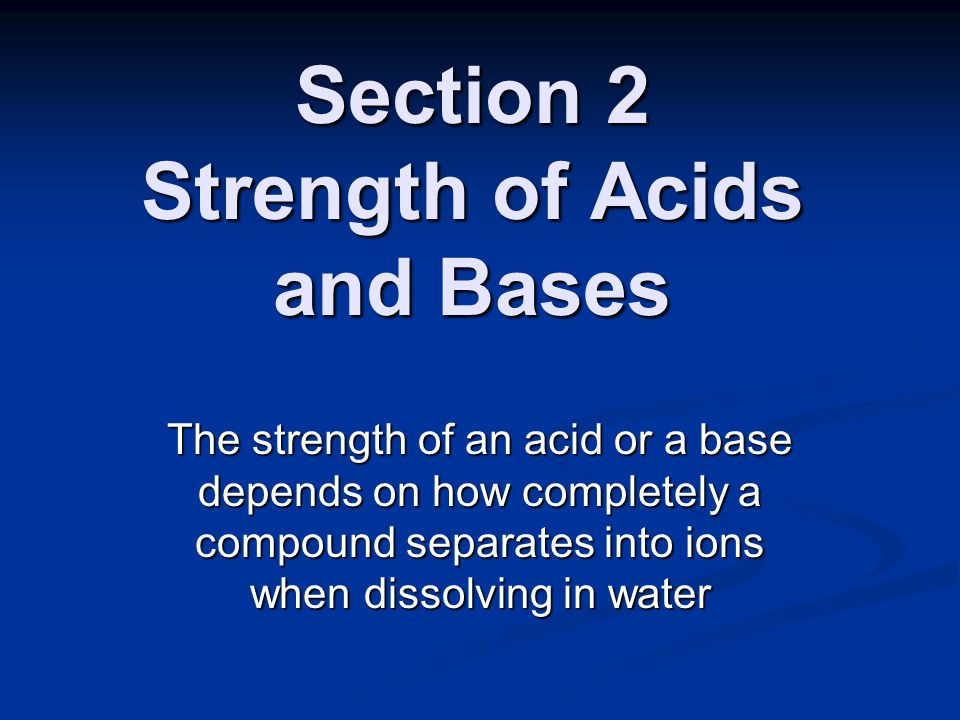 Section 2 Strength of Acids and Bases