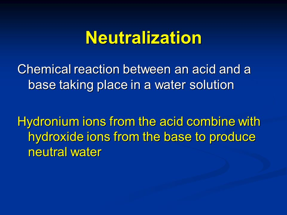 Neutralization Chemical reaction between an acid and a base taking place in a water solution.