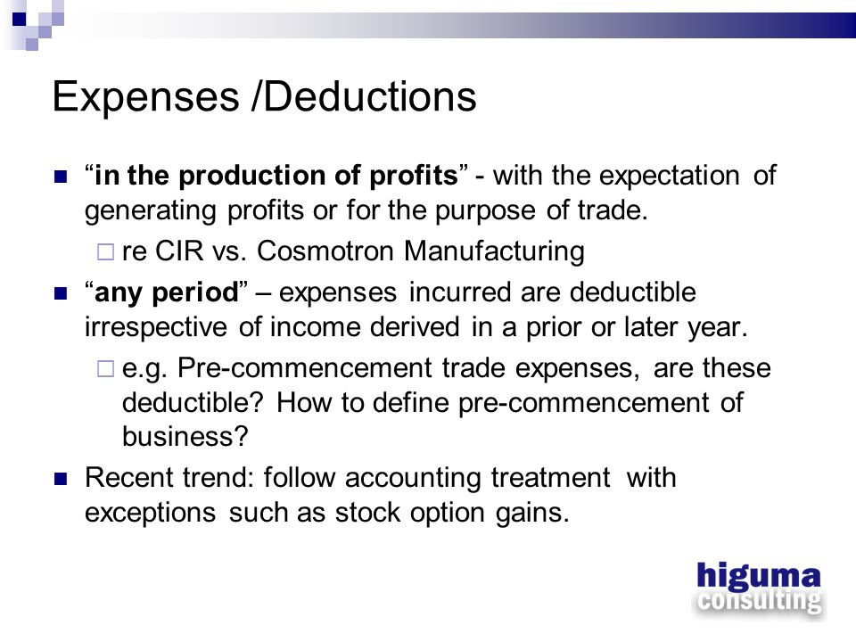 Expenses /Deductions in the production of profits - with the expectation of generating profits or for the purpose of trade.