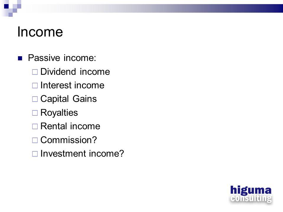 Income Passive income: Dividend income Interest income Capital Gains