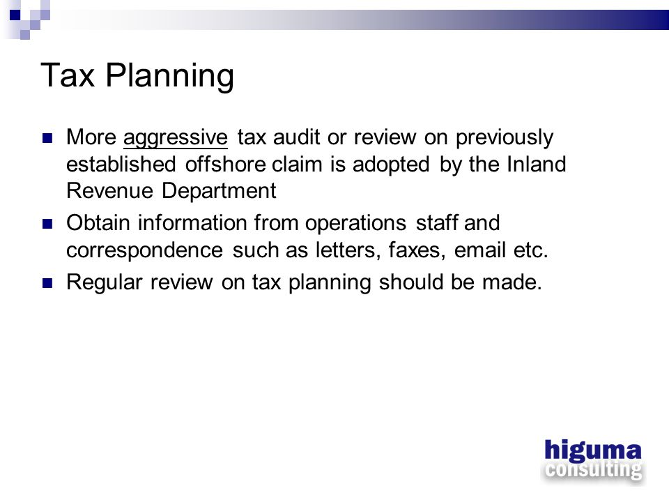 Tax Planning More aggressive tax audit or review on previously established offshore claim is adopted by the Inland Revenue Department.