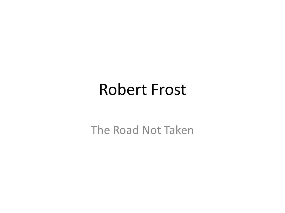 excellent ideas for creating the road not taken by robert frost essay he talks about the time when he had to make a tough decision the