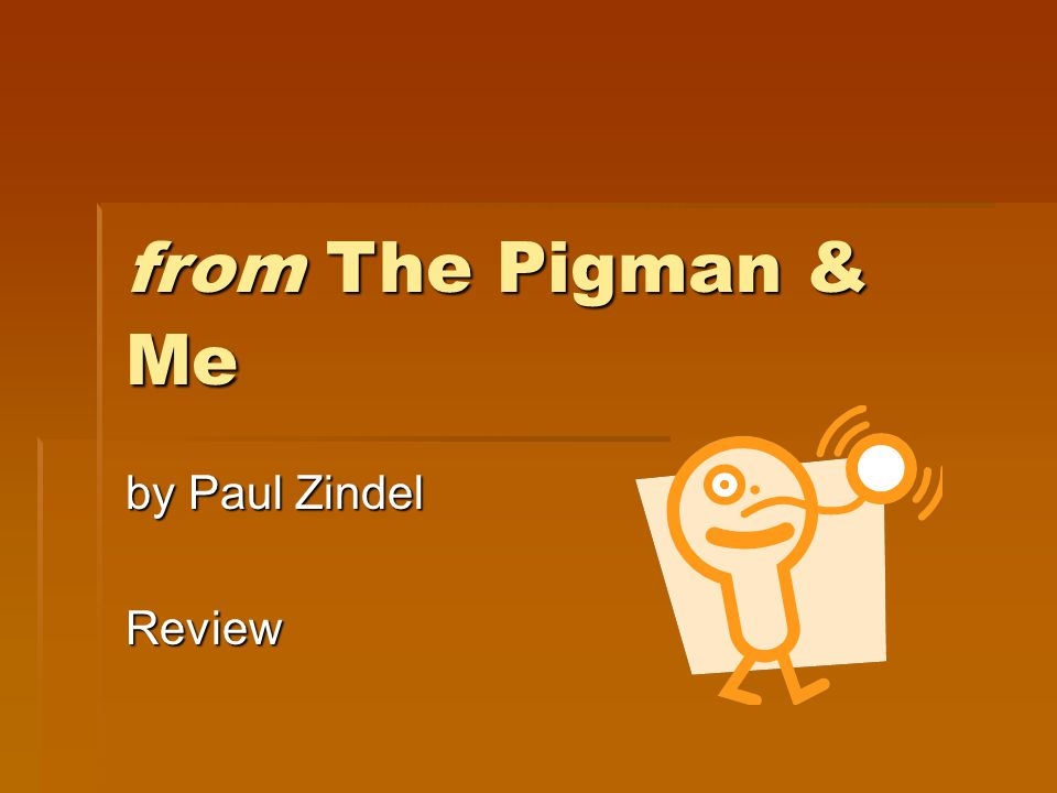pigman and me In junior high school i read the pigman , a coming-of-age story about two  she  told me she had just started a job packaging cosmetics at a.