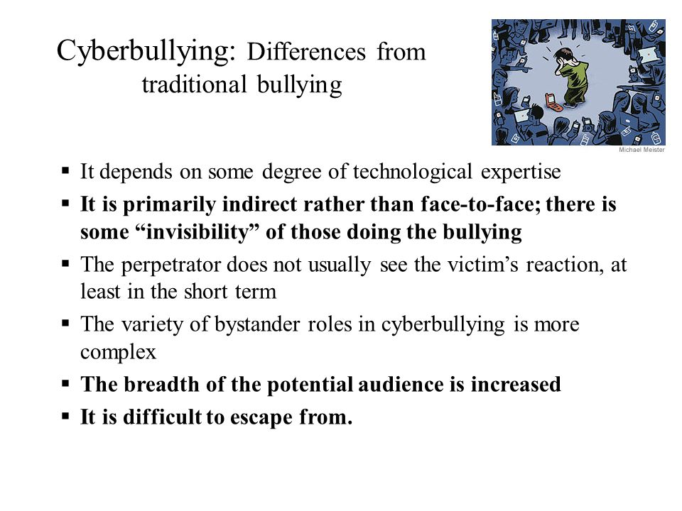 is cyberbullying worse than traditional bullying Traditional bullying is worse than cyber bullying, even though cyber bullying is the newest version of bullying first, kids have a better chance of getting bullied by traditional bullies than cyber bullies cyber bullying is only seen on the computer with the help of the internet.