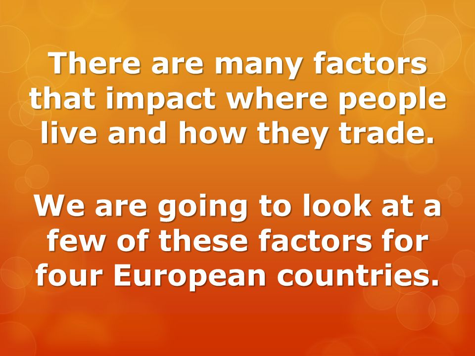 There are many factors that impact where people live and how they trade.