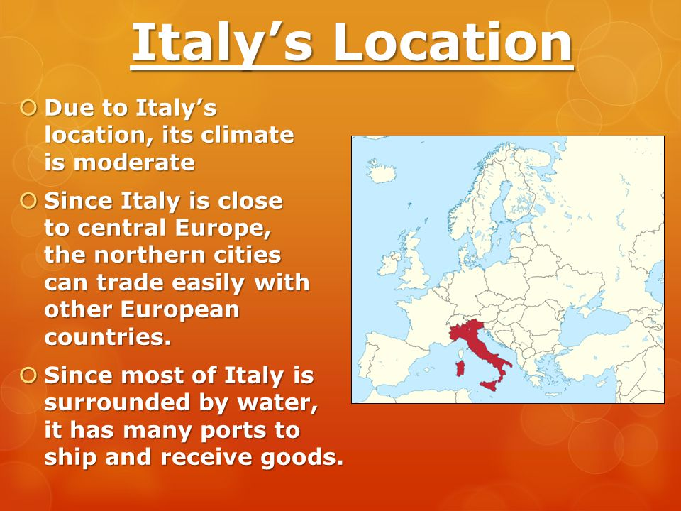 Italy's Location Due to Italy's location, its climate is moderate