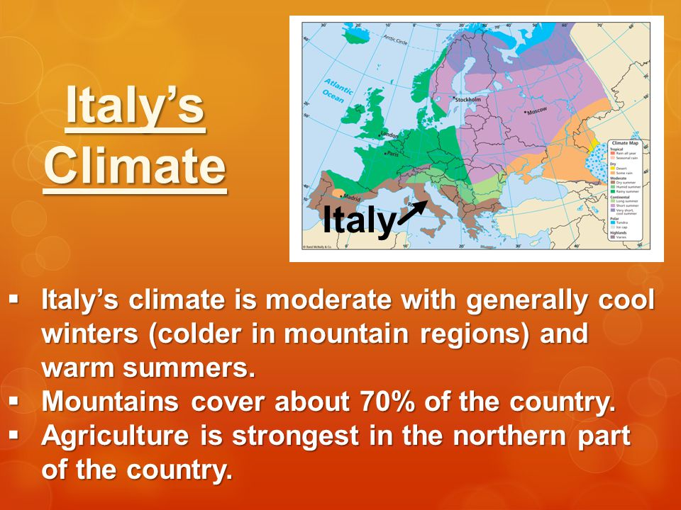 Italy's Climate. Italy. Italy's climate is moderate with generally cool winters (colder in mountain regions) and warm summers.