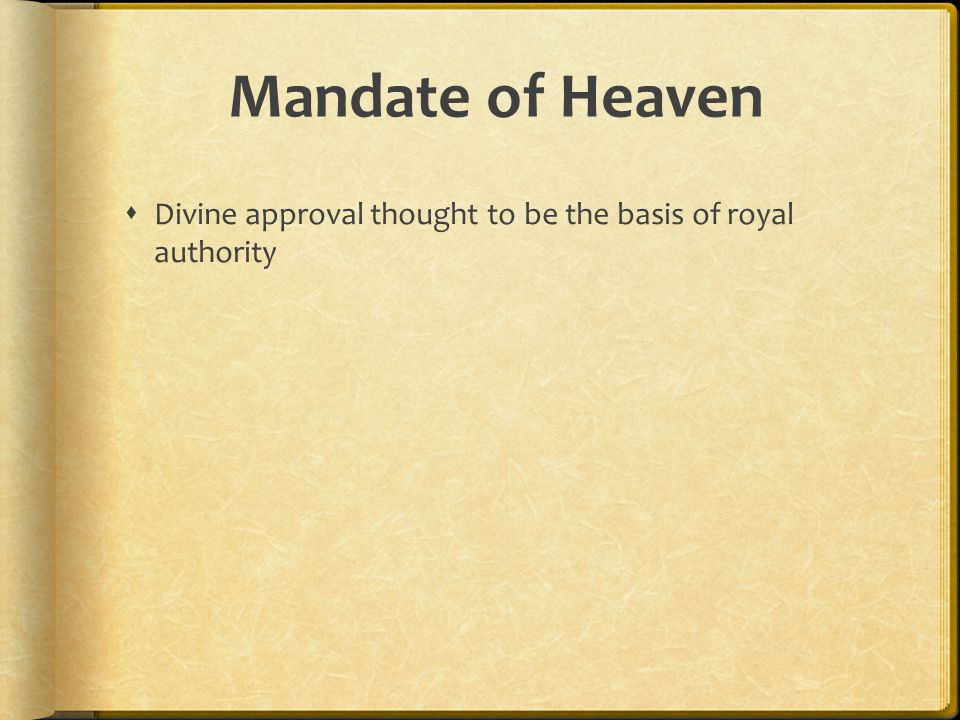 Mandate of Heaven Divine approval thought to be the basis of royal authority