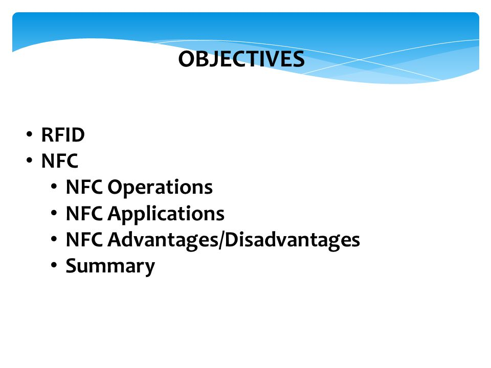 OBJECTIVES RFID NFC NFC Operations NFC Applications