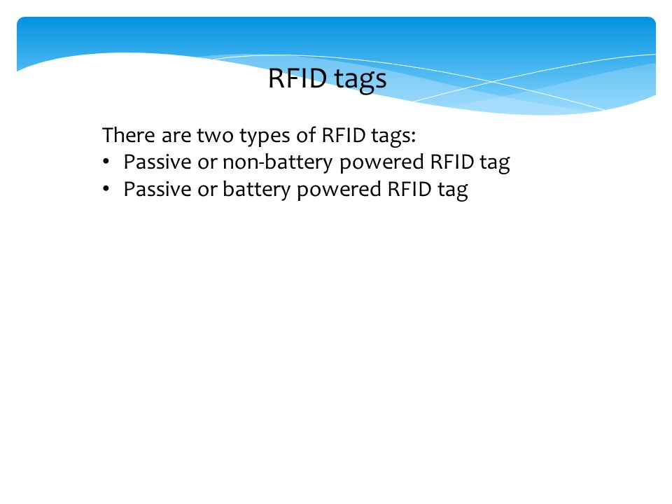 RFID tags There are two types of RFID tags: