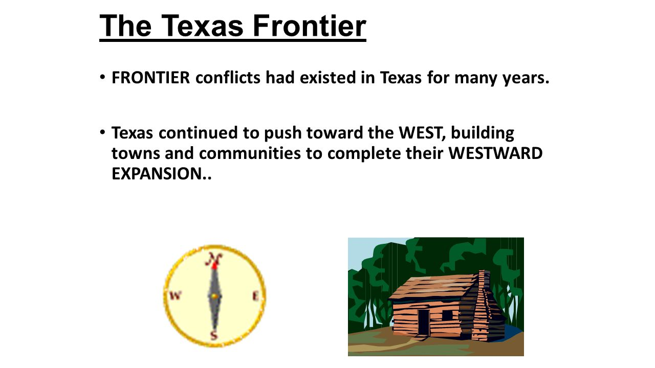 The Texas Frontier FRONTIER conflicts had existed in Texas for many years.
