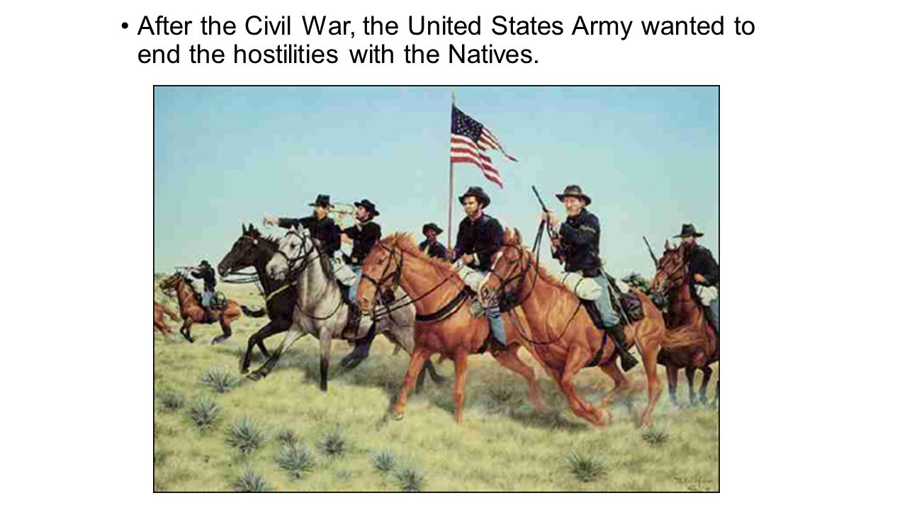 After the Civil War, the United States Army wanted to end the hostilities with the Natives.
