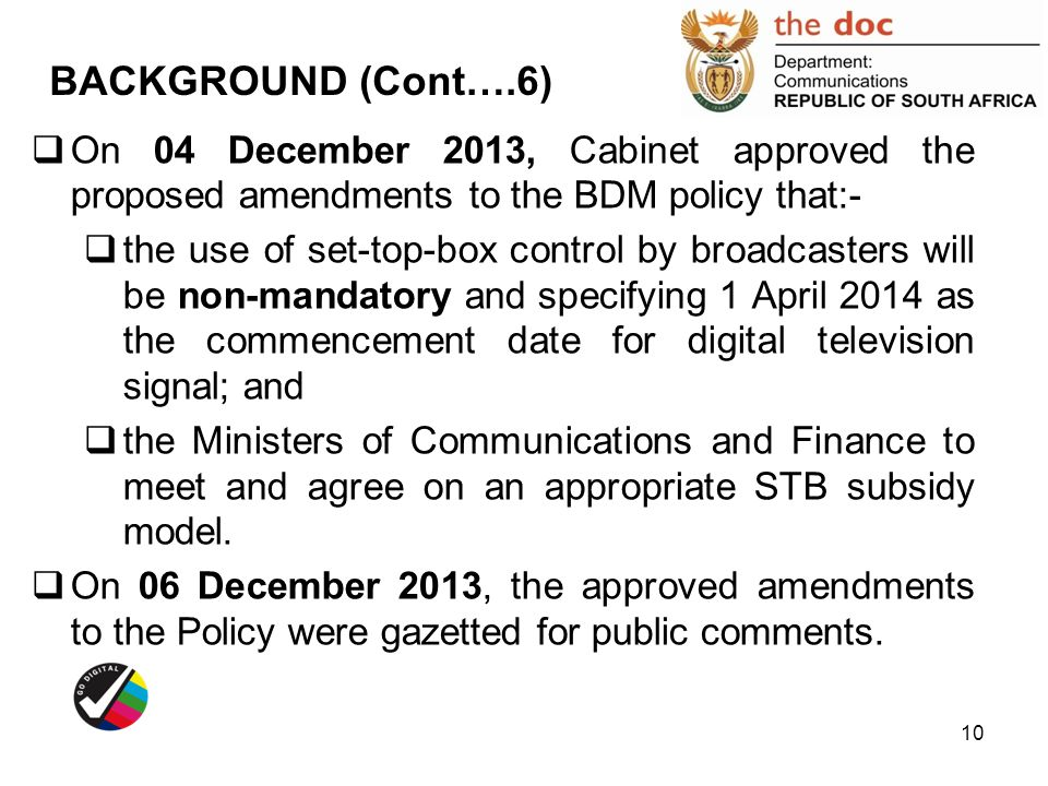 BACKGROUND (Cont….6) On 04 December 2013, Cabinet approved the proposed amendments to the BDM policy that:-