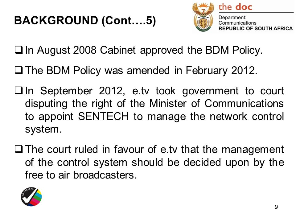 BACKGROUND (Cont….5) In August 2008 Cabinet approved the BDM Policy.