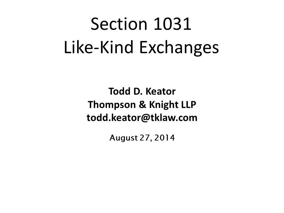 Section 1031 Like Kind Exchanges Ppt Download